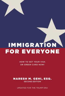 Immigration for Everyone by Naresh M. Gehi, Esq.